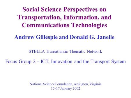 Social Science Perspectives on Transportation, Information, and Communications Technologies Andrew Gillespie and Donald G. Janelle STELLA Transatlantic.