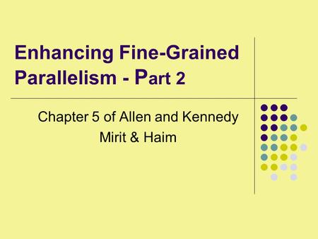 Enhancing Fine-Grained Parallelism - P art 2 Chapter 5 of Allen and Kennedy Mirit & Haim.
