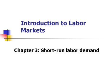 Introduction to Labor Markets Chapter 3: Short-run labor demand.