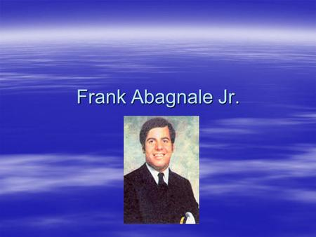 Frank Abagnale Jr.. Fav Fives Pan-American Airlines to call and set up his flights and to con them out of free stuff. Frank Abagnale Sr. because he taught.