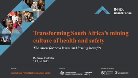 Dr Sizwe Phakathi 29 April 2015 Transforming South Africa's mining culture of health and safety The quest for zero harm and lasting benefits.