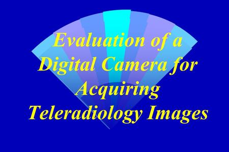 Evaluation of a Digital Camera for Acquiring Teleradiology Images.