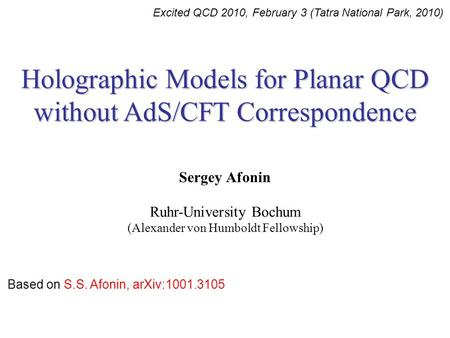 Excited QCD 2010, February 3 (Tatra National Park, 2010) Holographic Models for Planar QCD without AdS/CFT Correspondence Sergey Afonin Ruhr-University.