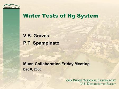 Water Tests of Hg System V.B. Graves P.T. Spampinato Muon Collaboration Friday Meeting Dec 8, 2006.