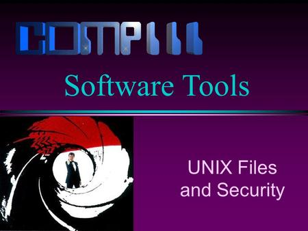UNIX Files and Security Software Tools. Slide 2 File Systems l What is a file system? A means of organizing information on the computer. A file system.