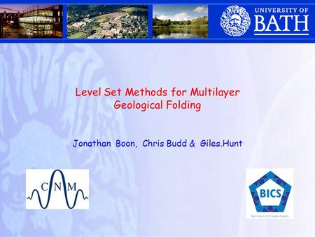 Level Set Methods for Multilayer Geological Folding Jonathan Boon, Chris Budd & Giles.Hunt.