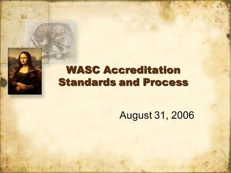 WASC Accreditation Standards and Process August 31, 2006.