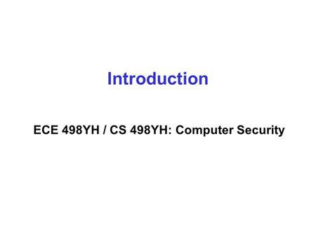 Introduction ECE 498YH / CS 498YH: Computer Security.