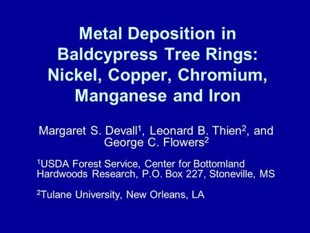 Metal Deposition in Baldcypress Tree Rings: Nickel, Copper, Chromium, Manganese and Iron Margaret S. Devall 1, Leonard B. Thien 2, and George C. Flowers.