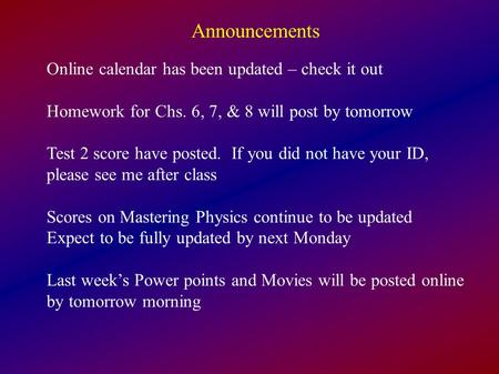 Announcements Online calendar has been updated – check it out Homework for Chs. 6, 7, & 8 will post by tomorrow Test 2 score have posted. If you did not.