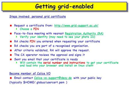 Getting grid-enabled Steps involved: personal grid certificate  Request a certificate from: