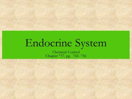 Endocrine System Chemical Control Chapter # 37, pg. 742- 756.