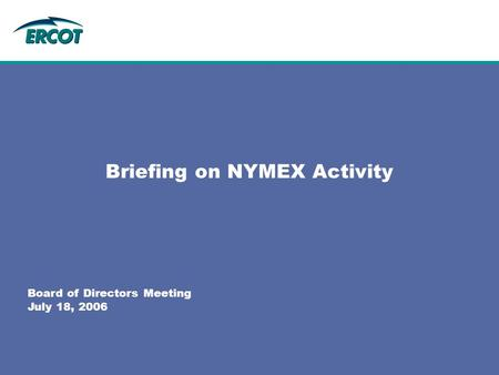 Briefing on NYMEX Activity Board of Directors Meeting July 18, 2006.