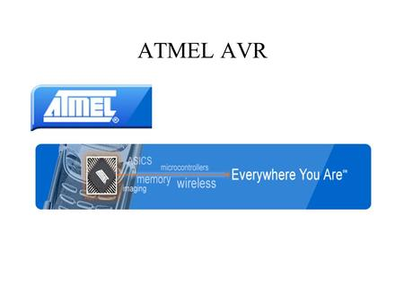 ATMEL AVR. Facts ● ATMEL formed in 1984 ● AVR line introduced in 1993 ● RISC Architecture ● 90 instructions most of which can be performed in 1 clock.