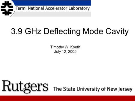3.9 GHz Deflecting Mode Cavity Timothy W. Koeth July 12, 2005.