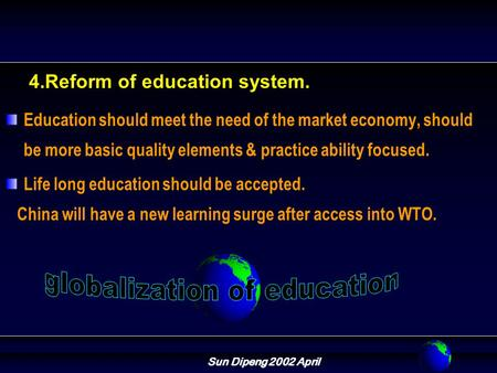 Sun Dipeng 2002 April 4.Reform of education system. Education should meet the need of the market economy, should be more basic quality elements & practice.