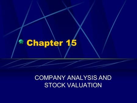 Chapter 15 COMPANY ANALYSIS AND STOCK VALUATION. Chapter 15 Questions Why is it important to differentiate between company analysis and stock analysis?