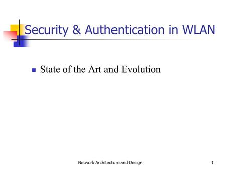1 Network Architecture and Design Security & Authentication in WLAN State of the Art and Evolution.