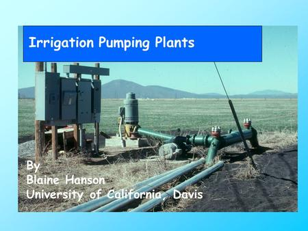 Irrigation Pumping Plants By Blaine Hanson University of California, Davis.