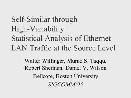Self-Similar through High-Variability: Statistical Analysis of Ethernet LAN Traffic at the Source Level Walter Willinger, Murad S. Taqqu, Robert Sherman,