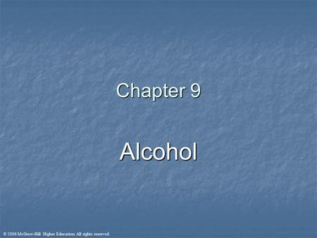 © 2006 McGraw-Hill Higher Education. All rights reserved. Chapter 9 Alcohol.