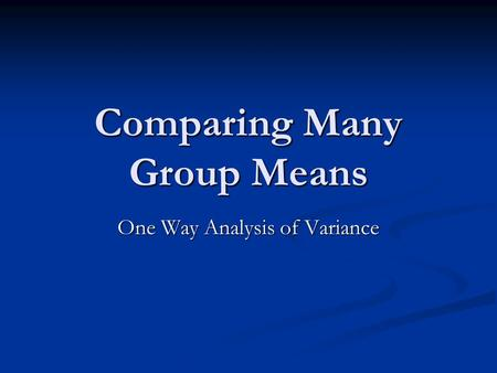 Comparing Many Group Means One Way Analysis of Variance.