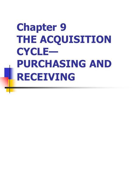Chapter 9 THE ACQUISITION CYCLE— PURCHASING AND RECEIVING.