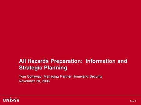 Page 1 All Hazards Preparation: Information and Strategic Planning Tom Conaway, Managing Partner Homeland Security November 20, 2006.
