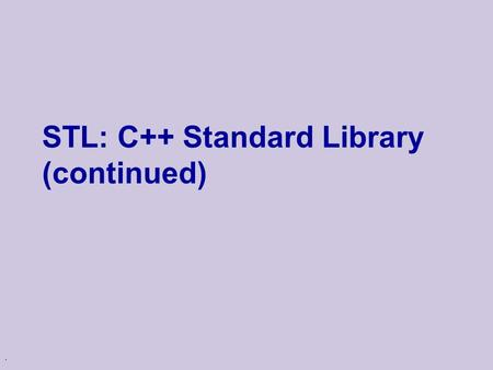 . STL: C++ Standard Library (continued). STL Iterators u Iterators are allow to traverse sequences u Methods  operator*  operator->  operator++, and.