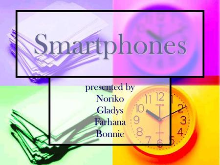 presented by NorikoGladysFarhanaBonnie Smartphones.
