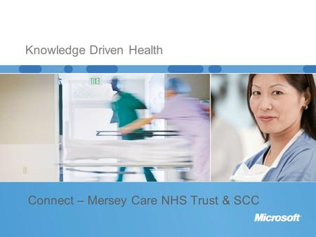 Connect – Mersey Care NHS Trust & SCC Knowledge Driven Health.