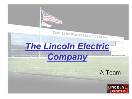 The Lincoln Electric Company A-Team. How are labor standards used to establish an incentive system such as this?