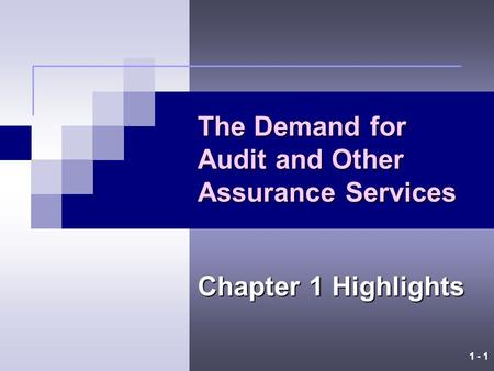 1 - 1 The Demand for Audit and Other Assurance Services Chapter 1 Highlights.