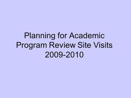 Planning for Academic Program Review Site Visits 2009-2010.
