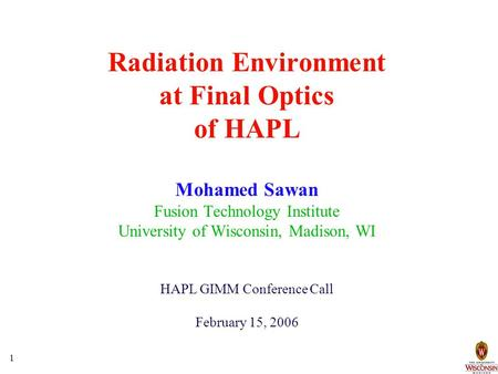 1 Radiation Environment at Final Optics of HAPL Mohamed Sawan Fusion Technology Institute University of Wisconsin, Madison, WI HAPL GIMM Conference Call.