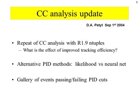 1 CC analysis update Repeat of CC analysis with R1.9 ntuples –What is the effect of improved tracking efficiency? Alternative PID methods: likelihood vs.