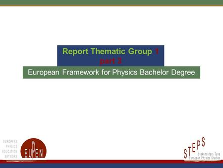 Report Thematic Group 1 part 3 European Framework for Physics Bachelor Degree.