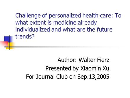 Challenge of personalized health care: To what extent is medicine already individualized and what are the future trends? Author: Walter Fierz Presented.