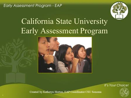 1 California State University Early Assessment Program Created by Katheryn Horton, EAP Coordinator CSU Sonoma.