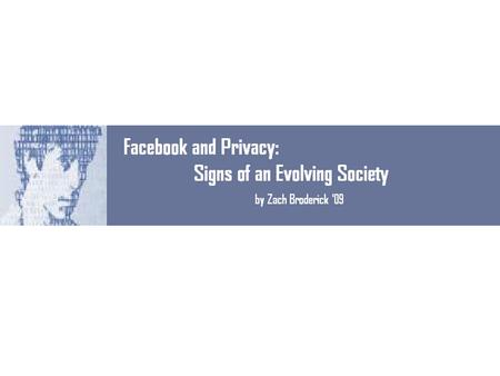 Facebook and Privacy: A Survey Facebook is a part of college life Information revelation is rampant Information revelation is dangerous Students are not.