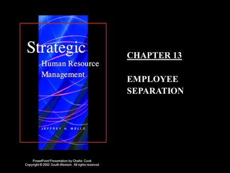 CHAPTER 13 EMPLOYEE SEPARATION PowerPoint Presentation by Charlie Cook Copyright © 2002 South-Western. All rights reserved.
