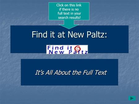 Find it at New Paltz: It's All About the Full Text It's All About the Full Text Click on this link if there is no full text in your search results!