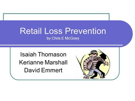 Retail Loss Prevention by Chris E McGoey Isaiah Thomason Kerianne Marshall David Emmert.