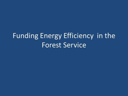 Funding Energy Efficiency in the Forest Service. Outline Introduction Methods Results – Systemic level discussion/recommendation – Project-level tips.