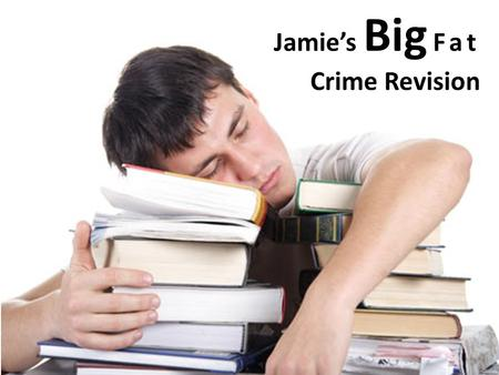 Jamie's Big Fat Crime Revision. Definitions Crime – something against the law or violates social norms. Anti-social behaviour – likely to cause alarm.