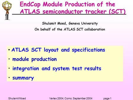Shulamit Moed Vertex 2004, Como, September 20041page EndCap Module Production of the ATLAS semiconductor tracker (SCT) ATLAS SCT layout and specifications.