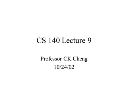 CS 140 Lecture 9 Professor CK Cheng 10/24/02. Sequential Network 1.Components F-Fs 2.Specification D Q Q' CLK.