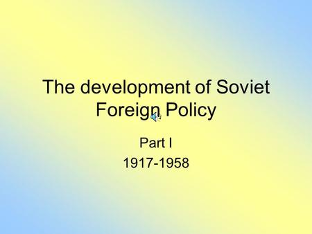 The development of Soviet Foreign Policy Part I 1917-1958.