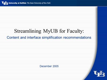 Streamlining MyUB for Faculty: Content and interface simplification recommendations December 2005.