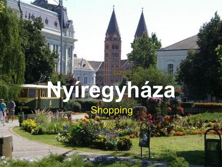 Nyíregyháza Shopping. Nyíregyháza has many shopping facilitie. It has a lot of hypermarkets,supermarkets, streetmarkets, department stores and many small.